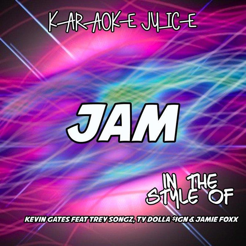 Download Jam Originally Performed By Kevin Gates Trey Songz Ty Dolla Ign Karaoke Versions By Karaoke Juice Emusic